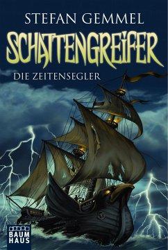 Die Zeitensegler / Schattengreifer-Trilogie Bd.1 - Gemmel, Stefan
