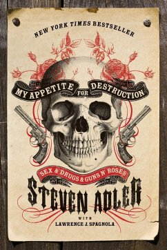 My Appetite for Destruction: Sex & Drugs & Guns N' Roses - Adler, Steven; Spagnola, Lawrence J.