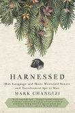 Harnessed: How Language and Music Mimicked Nature and Transformed Ape to Man