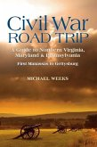 Civil War Road Trip, Volume 1: A Guide to Northern Virginia, Maryland & Pennsylvania: First Manassas to Gettysburg