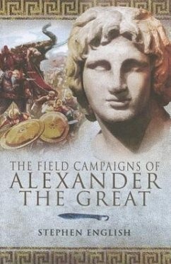 The Field Campaigns of Alexander the Great - English, Stephen
