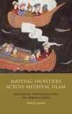 Mapping Frontiers Across Medieval Islam: Geography, Translation and the 'Abbasid Empire