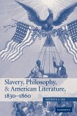 Slavery, Philosophy, and American Literature, 1830 1860