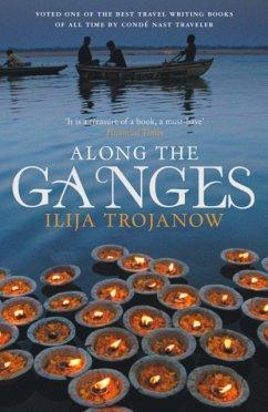 Along the Ganges - Trojanow, Ilija