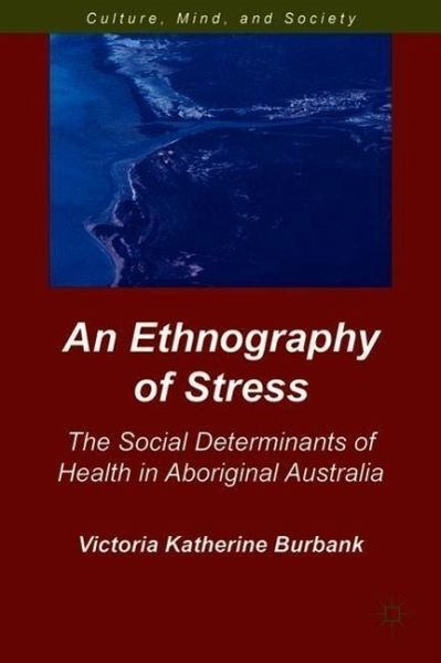 An Ethnography of Stress: The Social Determinants of Health in Aboriginal Australia - Burbank, Katherine