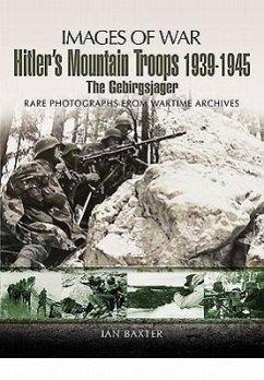 Hitler's Mountain Troops 1939-1945: The Gebirgsjager - Baxter, Ian