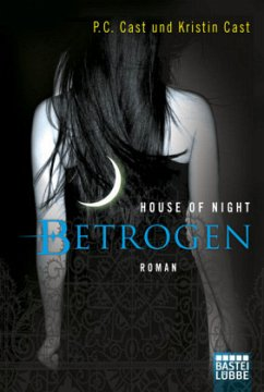 Betrogen / House of Night Bd.2 - Cast, P. C.; Cast, Kristin