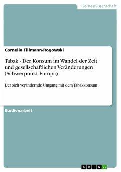 Tabak - Der Konsum im Wandel der Zeit und gesellschaftlichen Veränderungen (Schwerpunkt Europa) - Tillmann-Rogowski, Cornelia