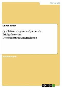 Qualitätsmanagement-System als Erfolgsfaktor im Dienstleistungsunternehmen - Bauer, Oliver