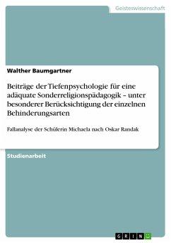 Beiträge der Tiefenpsychologie für eine adäquate Sonderreligionspädagogik - unter besonderer Berücksichtigung der einzelnen Behinderungsarten - Baumgartner, Walther