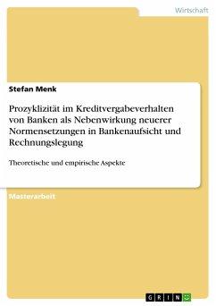 Prozyklizität im Kreditvergabeverhalten von Banken als Nebenwirkung neuerer Normensetzungen in Bankenaufsicht und Rechnungslegung - Menk, Stefan