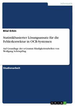 Statistikbasierter Lösungsansatz für die Fehlerkorrektur in OCR-Systemen - Erkin, Bilal
