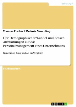 Der Demographischer Wandel und dessen Auswirkungen auf das Personalmanagement eines Unternehmens - Fischer, Thomas Semmling, Melanie