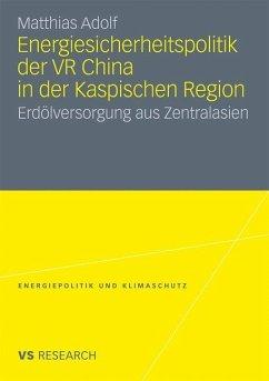 Energiesicherheitspolitik der VR China in der Kaspischen Region - Adolf, Matthias