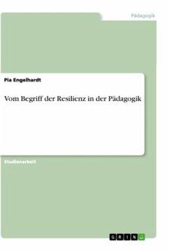 Vom Begriff der Resilienz in der Pädagogik - Engelhardt, Pia