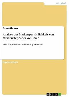 Analyse der Markenpersönlichkeit von Weihenstephaner Weißbier - Ahrens, Sven