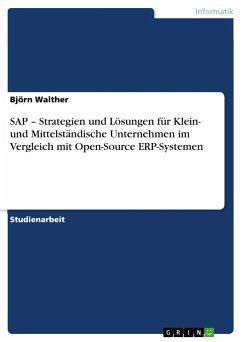 SAP - Strategien und Lösungen für Klein- und Mittelständische Unternehmen im Vergleich mit Open-Source ERP-Systemen - Walther, Björn