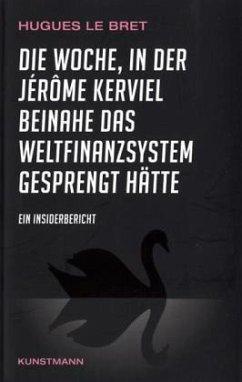 Die Woche, in der Jérôme Kerviel beinahe das Weltfinanzsystem gesprengt hätte - LeBret, Hugues