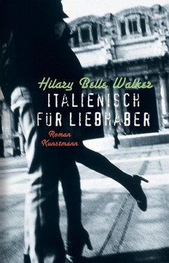 Italienisch für Liebhaber - Walker, Hilary B.