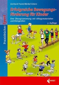 Erfolgreiche Bewegungsförderung für Kinder - Frank, Gerhard; Eckers, Bärbel
