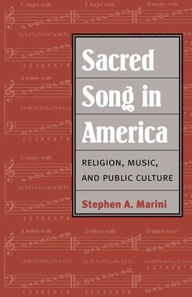 Sacred Song in America: Religion, Music, and Public Culture - Marini, Stephen A.