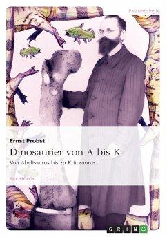 Dinosaurier von A bis K - Probst, Ernst