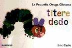 La pequeña oruga glotona = The very hungry caterpillar