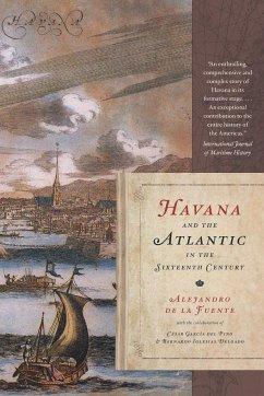 Havana and the Atlantic in the Sixteenth Century - De La Fuente, Alejandro