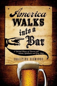 America Walks Into a Bar: A Spirited History of Taverns and Saloons, Speakeasies and Grog Shops - Sismondo, Christine