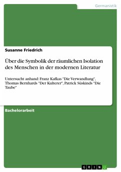 Über die Symbolik der räumlichen Isolation des Menschen in der modernen Literatur - Friedrich, Susanne