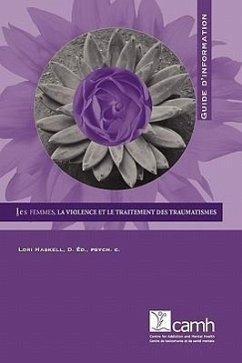 Les Femmes, La Violence Et Le Traitement Des Traumatismes: Guide D'Information - Haskell, Lori
