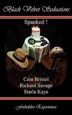 Spanked! - Savage, Richard Bristol, Cara Kaye, Starla
