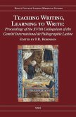 Teaching Writing, Learning to Write: Proceedings of the Xvith Colloquium of the Comité International de Paléographie Latine