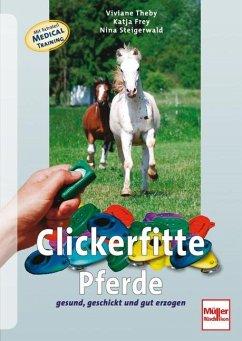 Clickerfitte Pferde - Theby, Viviane;Frey, Katja;Steigerwald, Nina