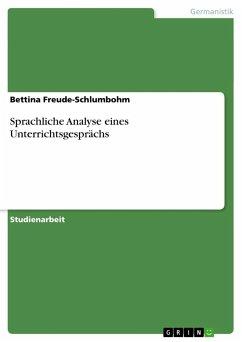 Sprachliche Analyse eines Unterrichtsgesprächs - Freude-Schlumbohm, Bettina