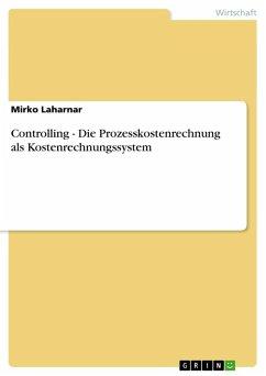Controlling - Die Prozesskostenrechnung als Kostenrechnungssystem
