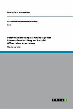 Personalmarketing als Grundlage der Personalbeschaffung am Beispiel öffentlicher Apotheken - Kronawitter, Karin