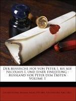 Der russische hof von Peter I. bis auf Nicolaus I. und einer einleitung : Russland vor Peter dem Ersten Volume 1