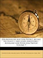Der russische hof von Peter I. bis auf Nicolaus I. und einer einleitung : Russland vor Peter dem Ersten Volume 7