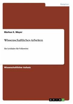 Wissenschaftliches Arbeiten - Mayer, Markus