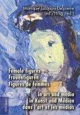 Female figures in art and media. Frauenfiguren in Kunst und Medien. Figures de femmes dans l'art et les médias