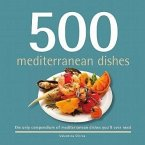 500 Mediterranean Dishes: The Only Compendium of Mediterranean Dishes You'll Ever Need