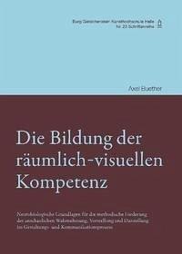 Die Bildung der räumlich-visuellen Kompetenz - Buether, Axel