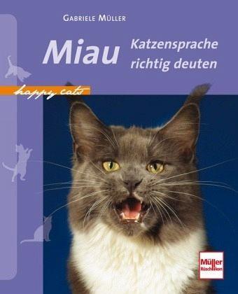 Happy Cats - Miau - Katzensprache richtig deuten - Müller, Gabriele
