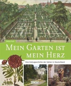 Mein Garten ist mein Herz. Eine Kulturgeschichte der Gärten in Deutschland - Frank, Sabine