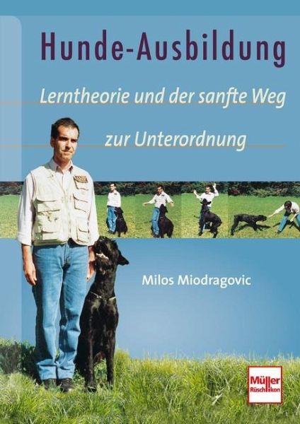 Hunde-Ausbildung - Miodragovic, Milos