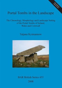 Portal Tombs in the Landscape: The Chronology, Morphology and Landscape Setting of the Portal Tombs of Ireland, Wales and Cornwall [With CDROM] - Kytmannow, Tatjana