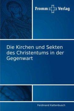 Die Kirchen und Sekten des Christentums in der Gegenwart - Kattenbusch, Ferdinand