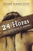 24 Horas Que Cambiaron El Mundo: 24 Hours That Changed the World - Spanish Edition = 24 Hours That Changed the World