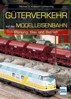 Güterverkehr auf der Modelleisenbahn - Kratzsch-Leichsenring, Michael U.